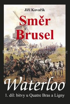 Jiří Kovařík: Waterloo - Směr Brusel - 1. díl bitvy u Quatre Bras a Ligny cena od 237 Kč