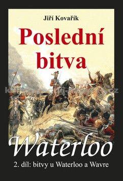 Jiří Kovařík: Waterloo - Poslední bitva - 2. díl bitvy u Waterloo a Wavre cena od 250 Kč