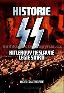 Nigel Cawthorne: Historie SS - Hitlerovy neslavné legie smrti cena od 85 Kč