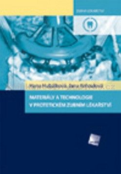 Hana Hubálková, Jana Krňoulová: Materiály a technologie v protetickém zubním lékařství cena od 1076 Kč