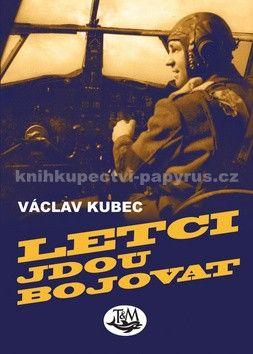Václav Kubec: Letci jdou bojovat cena od 155 Kč