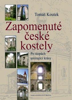 Tomáš Koutek: Zapomenuté české kostely - Po stopách umírající krásy cena od 262 Kč