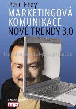 Frey Petr: Marketingová komunikace: nové trendy 3.0 cena od 160 Kč