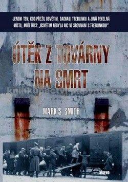 Mark S. Smith: Útěk z továrny na smrt cena od 183 Kč