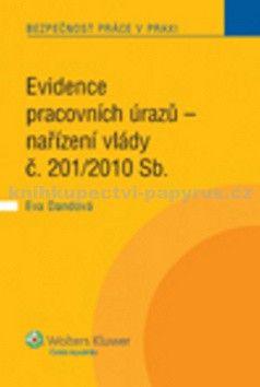 Eva Dandová: Evidence pracovních úrazů - nařízení vlády č. 201/2010 Sb. cena od 128 Kč