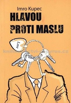 Imro Kupec: Hlavou proti maslu cena od 81 Kč