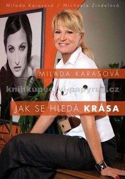 Milada Karasová, Michaela Zindelová: Milada Karasová – Jak se hledá krása cena od 87 Kč