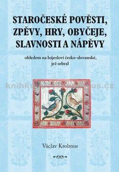 Václav Krolmus: Staročeské pověsti, zpěvy, hry, obyčeje, slavnosti a nápěvy cena od 227 Kč