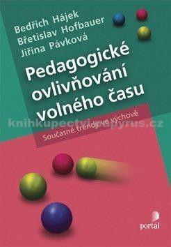 Bedřich Hájek, Břetislav Hofbauer, Jiřina Pávková: Pedagogické ovlivňování volného času cena od 246 Kč
