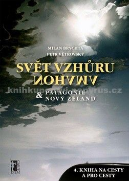 Milan Brychta, Petr Větrovský: Svět vzhůru nohama – Patagonie a Nový Zéland cena od 208 Kč