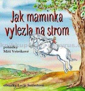 Míša Vetešková: Jak maminka vylezla na strom cena od 203 Kč
