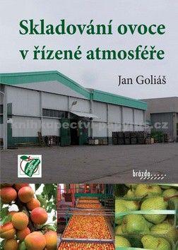 Jan Goliáš: Skladování ovoce v řízené atmosféře cena od 140 Kč