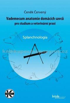 Červený Čeněk: Vademecum anatomie domácích savců pro studium a veterinární praxi - Splanchnologia cena od 584 Kč
