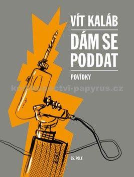 Vit Kaláb: Dám se poddat - Povídky cena od 98 Kč