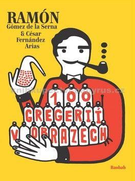 Ramón Gómez de la Serna: 100 gregérií v obrazech cena od 64 Kč