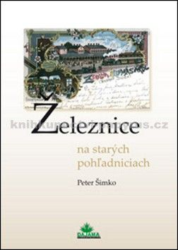 Peter Šimko: Železnice na starých pohľadniciach cena od 235 Kč
