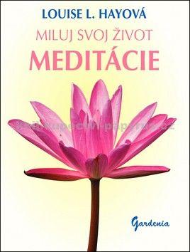 Louise L. Hay: Miluj svoj život Meditácie cena od 190 Kč