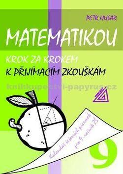 Petr Husar: Matematikou krok za krokem k přijímacím zkouškám/Kalendář řešených písemek pro 9. ročník ZŠ cena od 151 Kč