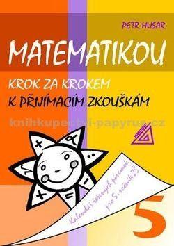 Petr Husar: Matematikou krok za krokem k přijímacím zkouškám/Kalendář řešených písemek pro 5. ročník ZŠ cena od 122 Kč