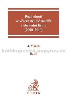 Jiří Macek: Rozhodnutí ve věcech nekalé soutěže a obchodní firmy (2000 - 2010) II.díl cena od 842 Kč