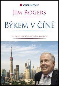 Jim Rogers: Býkem v Číně - Investujte se ziskem na největším trhu světa cena od 58 Kč