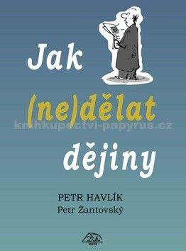 Petr Havlík, Petr Žantovský: Jak (ne)dělat dějiny cena od 68 Kč
