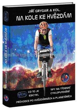 Jiří Grygar: Na kole ke hvězdám - Co to je Ebicykl + Tipy na týdenní cykloputování + Průvodce po hvězdárnách a planetáriích cena od 227 Kč