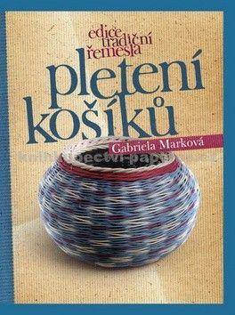 Gabriela Marková: Pletení košíků cena od 215 Kč