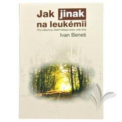 Ivan Beneš: Jak jinak na leukémii cena od 172 Kč