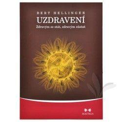 Bert Hellinger: Uzdravení - Zdravým se stát, zdravým zůstat cena od 124 Kč