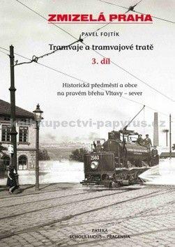 Pavel Fojtík: Zmizelá Praha-Tramvaje 3. tramvajové tratě cena od 249 Kč