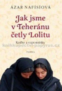 Ázar Nafísí: Jak jsme v Teheránu četly Lolitu cena od 340 Kč
