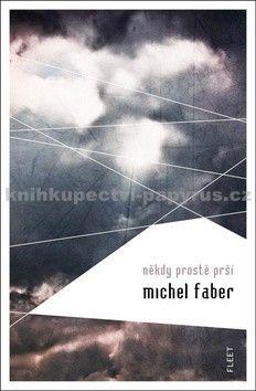 Michel Faber: Někdy prostě prší cena od 208 Kč