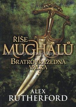 Alex Rutherford: Říše Mughalů Bratrovražedná válka cena od 129 Kč
