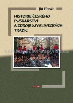 Jiří Hanák: Historie českého puškařství a zdroje mysliveckých tradic cena od 127 Kč