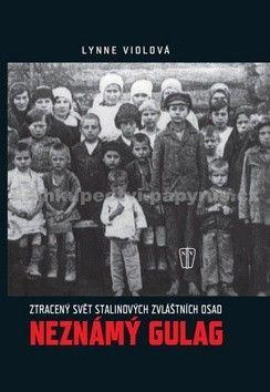 Lynne Viola: Neznámý gulag - Ztracený svět Stalinových zvláštních osad cena od 212 Kč