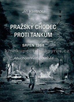 Jiří Všetečka: Pražský chodec proti tankům - srpen 1968 cena od 218 Kč