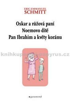 Eric-Emmanuel Schmitt: Oskar a Růžová paní, Pan Ibrahim a květy koránu, Noemovo dítě cena od 186 Kč