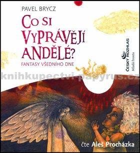 Pavel Brycz: Co si vyprávějí andělé? - Fantasy všedního dne - CD