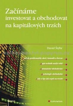 David Štýbr: Začínáme investovat a obchodovat na kapitálových trzích cena od 176 Kč