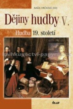 Naďa Hrčková: Dějiny hudby V.-Hudba 19. století + CD cena od 359 Kč