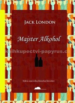 Jack London: Majster Alkohol cena od 131 Kč