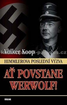 Wolker Koop: Ať povstane Werwolf! - Himmlerova poslední výzva cena od 216 Kč