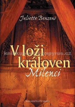 Juliette Benzoni: V loži královen - Milenci cena od 0 Kč