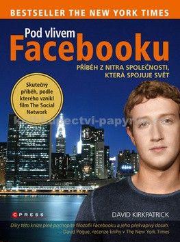 David Kirkpatrick: Pod vlivem Facebooku cena od 87 Kč