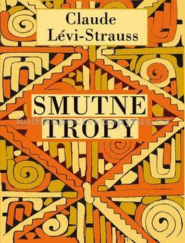 Claude Lévi-Strauss: Smutné tropy cena od 266 Kč