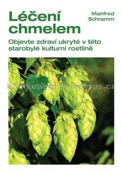 Manfred Schramm: Léčení chmelem - Objevte zdraví ukryté v této starobylé kulturní rostlině cena od 61 Kč