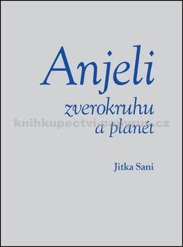 Jitka Saniová: Anjeli zverokruhu a planét cena od 213 Kč