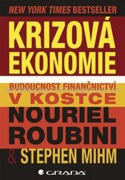 Nouriel Roubini, Stephen Mihm: Krizová ekonomie - Budoucnost finančnictví v kostce cena od 72 Kč