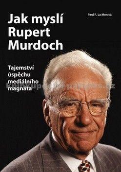 Paul R. La Monica: Jak myslí Rupert Murdoch cena od 26 Kč